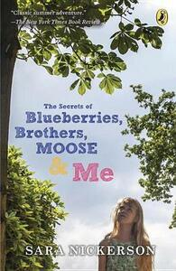 The Secrets Of Blueberries, Brothers, Moose & Me - Sara Nickerson - cover
