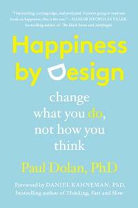 Happiness by Design: Change What You Do, Not How You Think - Paul Dolan - cover