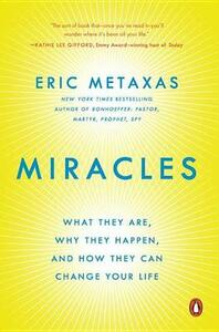Miracles: What They Are, Why They Happen, and How They Can Change Your Life - Eric Metaxas - cover