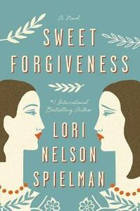 Sweet Forgiveness: A Novel - Lori Nelson Spielman - cover