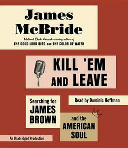 Kill 'em and Leave: Searching for James Brown and the American Soul - James McBride - cover
