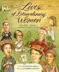 Lives of Extraordinary Women: Rulers, Rebels (and What the Neighbors Thought) - Kathleen Krull - cover