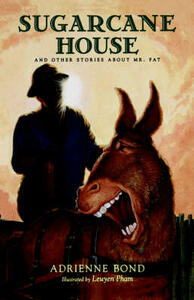 Sugarcane House: And Other Stories about Mr. Fat - Adrienne Bond,Bond - cover