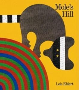 Mole's Hill - Lois Ehlert - cover