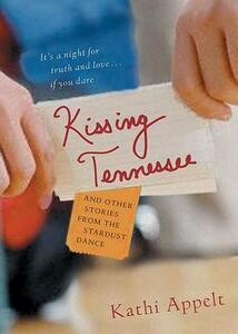 Kissing Tennessee: And Other Stories from the Stardust Dance - Kathi Appelt - cover
