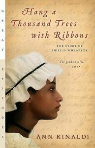 Hang a Thousand Trees with Ribbons: The Story of Phillis Wheatley - Ann Rinaldi - cover