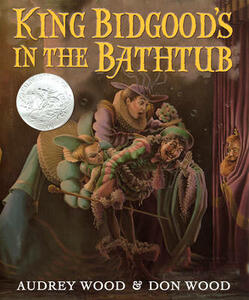 King Bidgood's in the Bathtub - Audrey Wood,Don Wood - cover