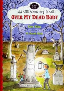 Over My Dead Body: 43 Old Cemetery Road,  Bk 2 - Kate Klise - cover