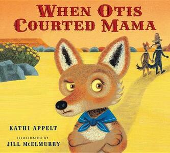 When Otis Courted Mama - Kathi Appelt - cover