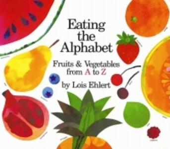 Eating the Alphabet: Fruits and Vegetables from A to Z - Lois Ehlert - cover