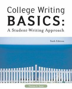 College Writing Basics: A Student-Writing Approach - Thomas E. Tyner - cover