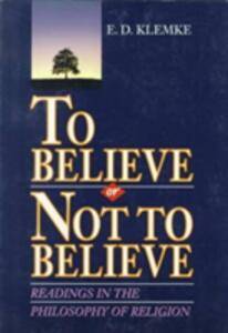 To Believe or Not to Believe: Readings in the Philosophy of Religion - E. D. Klemke - cover
