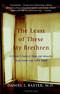 The Least of These My Brethren: A Doctor's Story of Hope and Miracles in an Inner-City AIDS Ward - Daniel J Baxter M D - cover