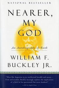 Nearer, My God: An Autobiography of Faith - William F Jr Buckley - cover