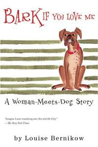 Bark If You Love Me: A Woman-Meets-Dog Story - Louise Bernikow - cover