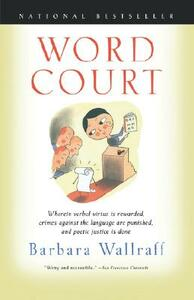 Word Court: Wherein Verbal Virtue is Rewarded, Crimes Against the Language Are Punished, and Poetic Justice is Done - cover