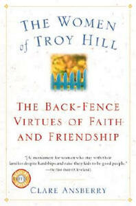 The Women of Troy Hill: The Back-Fence Virtues of Faith and Friendship - Clare Ansberry,Ansberry - cover