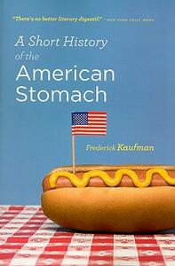 A Short History of the American Stomach - Frederick Kaufman - cover