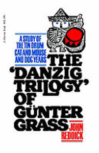 The 'Danzig Trilogy' of Gunter Grass: A Study of the Tin Drum, Cat and Mouse, and Dog Years - John Reddick - cover
