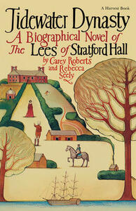 Tidewater Dynasty: The Lees of Stratford Hall - Carey Roberts - cover
