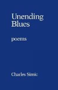 Unending Blues: Poems - Charles Simic - cover