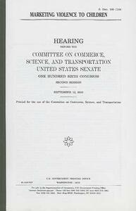 Marketing Violence to Children: Hearing Before the Committee on Commerce, Science, and Transportation, United States Senate, One Hundred Sixth Congress, Second Session, September 13, 2000 - cover
