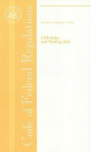 Code of Federal Regulations, Cfr Index and Finding AIDS, Revised as of January 1, 2006 - JoAnn Early Macken - cover