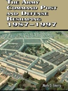 Ebook in inglese The Army Command Post and Defense Reshaping 1987-1997 Sherry, Mark D.