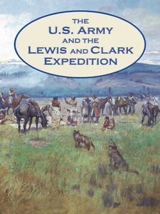 Ebook in inglese The U.S. Army and the Lewis and Clark Expedition Hogan, David W. , White, Charles E.