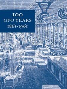 Foto Cover di 100 GPO Years 1861-1961, Ebook inglese di James L. Harrison, edito da United States Government Printing Office
