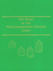 Foto Cover di Story of Noncommissioned Officer Corps, Ebook inglese di David W. Hogan, Jr., edito da United States Government Printing Office