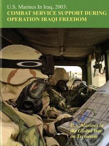 U.S. Marines in Iraq 2003: Combat Service Support During Operation Iraqi Freedom, U.S. Marines in the Global War on Terrorism: Combat Services Support During Operation Iraqi Freedom - Melissa D Mihocko - cover