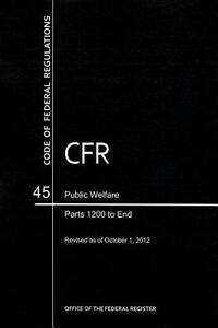 Code of Federal Regulations, Title 45, Public Welfare, PT. 1200-End, Revised as of October 1, 2012 - cover