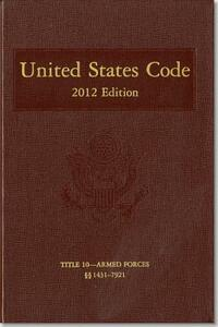 United States Code, 2012 Edition, V. 5, Title 10, Armed Forces, Section 1431-7921 - House (U S ) Office of the Law Revision Counsel - cover