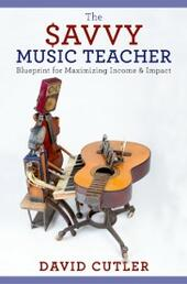 Savvy Music Teacher: Blueprint for Maximizing Income & Impact