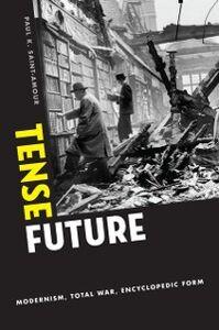 Ebook in inglese Tense Future: Modernism, Total War, Encyclopedic Form Saint-Amour, Paul K.