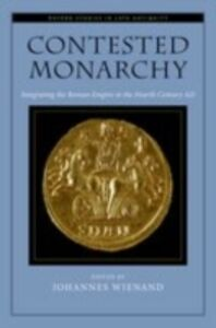 Ebook in inglese Contested Monarchy: Integrating the Roman Empire in the Fourth Century AD -, -