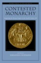 Contested Monarchy: Integrating the Roman Empire in the Fourth Century AD