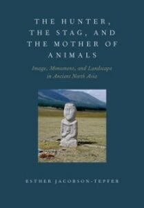 Ebook in inglese Hunter, the Stag, and the Mother of Animals: Image, Monument, and Landscape in Ancient North Asia Jacobson-Tepfer, Esther