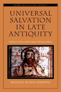 Foto Cover di Universal Salvation in Late Antiquity: Porphyry of Tyre and the Pagan-Christian Debate, Ebook inglese di Michael Bland Simmons, edito da Oxford University Press