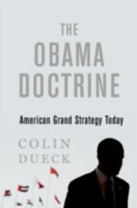 Ebook in inglese Obama Doctrine: American Grand Strategy Today Dueck, Colin