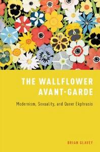 Ebook in inglese Wallflower Avant-Garde: Modernism, Sexuality, and Queer Ekphrasis Glavey, Brian
