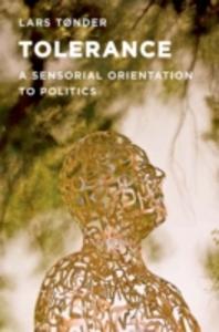 Ebook in inglese Tolerance: A Sensorial Orientation to Politics Tonder, Lars