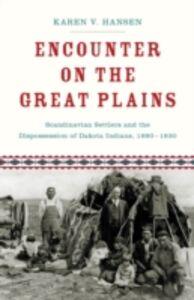 Ebook in inglese Encounter on the Great Plains: Scandinavian Settlers and the Dispossession of Dakota Indians, 1890-1930 Hansen, Karen V.
