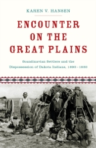 Ebook in inglese Encounter on the Great Plains: Scandinavian Settlers and the Dispossession of Dakota Indians, 1890-1930 Hansen, Karen V.
