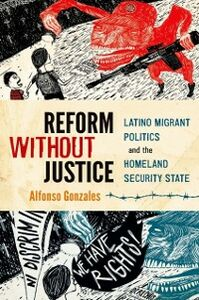Foto Cover di Reform Without Justice: Latino Migrant Politics and the Homeland Security State, Ebook inglese di Alfonso Gonzales, edito da Oxford University Press