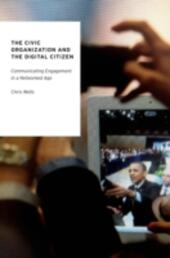 Civic Organization and the Digital Citizen: Communicating Engagement in a Networked Age