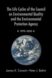 Life Cycles of the Council on Environmental Quality and the Environmental Protection Agency: 1970 - 2035
