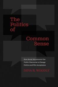 Foto Cover di Politics of Common Sense: How Social Movements Use Public Discourse to Change Politics and Win Acceptance, Ebook inglese di Deva R. Woodly, edito da Oxford University Press