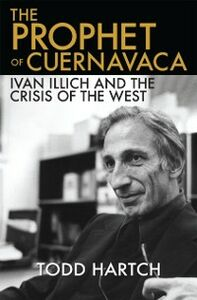 Foto Cover di Prophet of Cuernavaca: Ivan Illich and the Crisis of the West, Ebook inglese di Todd Hartch, edito da Oxford University Press